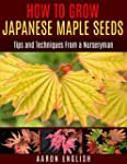 How to Grow Japanese Maple Seeds: Tip...