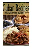 * The Ultimate Cuban Recipe Guide *   Considering Cuba's rather unique location in the Caribbean, it has developed a one-of-a-kind national cuisine that has Spanish, African and Caribbean influences. While many other Spanish nations cook food...