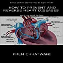 How to Prevent and Reverse Heart Diseases - And Even Avoid By-Pass Audiobook by Prem Chhatwani Narrated by Robin McKay
