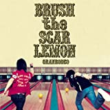 BRUSH the SCAR LEMON-GRANRODEO
