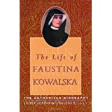 The Life of Faustina Kowalska: The Authorized Biography ~ Sister Sophia Michalenko