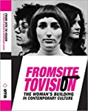 From Site to Vision: The Woman's Building in Contemporary Culture