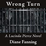 Wrong Turn: Lucinda Pierce, Book 6 (       UNABRIDGED) by Diane Fanning Narrated by Flora Plumb