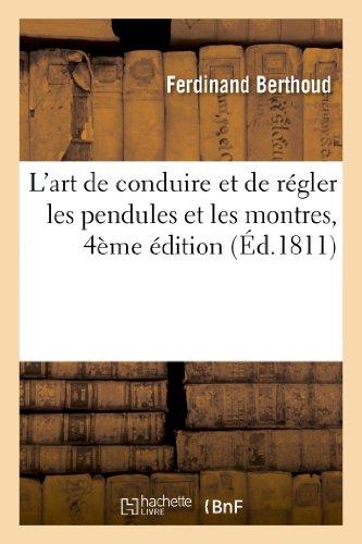 Lart de Conduire et de Regler les Pendules et les Montres, 4eme edition (Savoirs Et Traditions)  [Berthoud, Ferdinand] (Tapa Blanda)