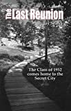 img - for The Last Reunion - The Class of 1952 comes home to the Secret City book / textbook / text book