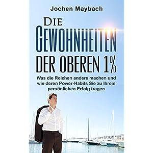 Die Gewohnheiten der oberen 1%: Was die Reichen anders machen und wie deren Power-Habits Sie zu Ihre