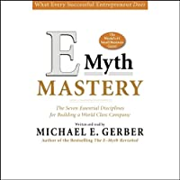 E-Myth Mastery: The Seven Essential Disciplines for Building a World Class Company (       ABRIDGED) by Michael E. Gerber Narrated by Michael E. Gerber