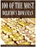 100 of the Most Delicious Romanian Dishes