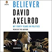 Believer: My Forty Years in Politics | [David Axelrod]