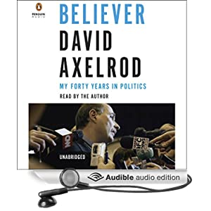 Believer - My Forty Years in Politics - David Axelrod