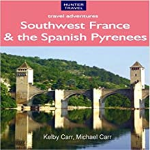 Southwest France & the Spanish Pyrenees: Travel Adventures (       UNABRIDGED) by Kelby Carr, Michael Carr Narrated by Anthony R. Schlotzhauer