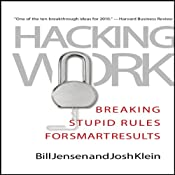 Hacking Work: Breaking Stupid Rules for Smart Results | [Bill Jensen, Josh Klein]