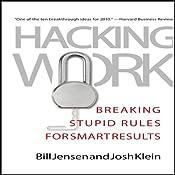 Hacking Work: Breaking Stupid Rules for Smart Results | [Bill Jensen, Josh Klein]