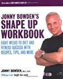 Jonny Bowdens Shape Up Workbook: Eight Weeks to Diet and Fitness Success with Recipes, Tips, and More