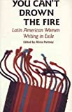 img - for You Can't Drown the Fire: Latin American Women Writing in Exile book / textbook / text book