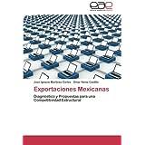 Exportaciones Mexicanas: Diagnóstico y Propuestas para una Competitividad Estructural