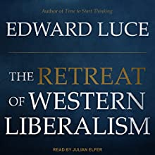 The Retreat of Western Liberalism Audiobook by Edward Luce Narrated by Julian Elfer