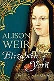 Elizabeth of York: The First Tudor Queen (022409775X) by Weir, Alison