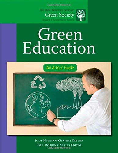 Green Education: An A-to-Z Guide (The SAGE Reference Series on Green Society: Toward a Sustainable Future-Series Editor:
