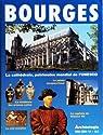 ARCHEOLOGIA - BOURGES - LA CATHEDRALE - PATRIMOINE MONDIAL DE L'UNESCO - LE PALAIS JACQUES-COEUR - LA CAPITALE DE CHARLES VII - LA RESIDENCE DES PRINCES CELTES - LA CITE ROMAINE par Collectif