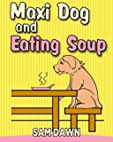 img - for Maxi dog and Eating Soup (Animal Stories for Children) (Volume 7) book / textbook / text book