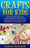 Crafts for Kids: Keep Your Kids Happy and Entertained with These Unique, Creative, and Fun DIY Crafts that Children of all Ages will Enjoy!