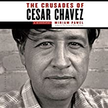 The Crusades of Cesar Chavez: A Biography (       UNABRIDGED) by Miriam Pawel Narrated by Jackson Gutierrez