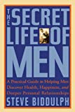 The Secret Life of Men: A Practical Guide to Helping Men Discover Health, Happiness, and Deeper Personal Relationships (1569244812) by Biddulph, Steve