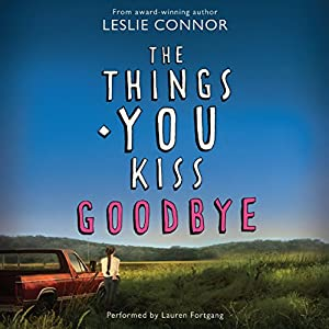 The Things You Kiss Goodbye | [Leslie Connor]