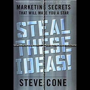 Steal These Ideas: Marketing Secrets That Will Make You a Star | [Steve Cone]
