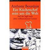 """Ein K�chenchef reist um die Welt: Auf der Jagd nach dem vollkommenen Genussvon """"Anthony Bourdain"""""""