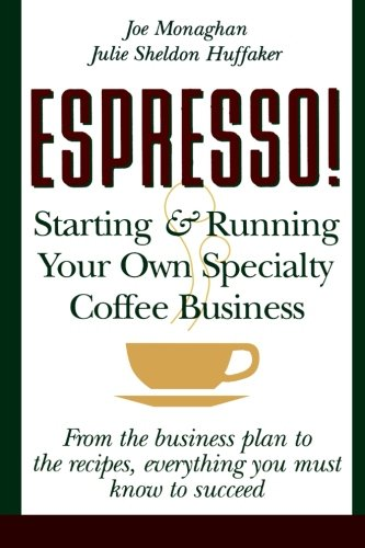 ESPRESSO! Starting and Running Your Own Specialty Coffee Business