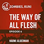 Episode 6: The Way of All Flesh | Naomi Alderman