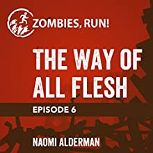 Episode 6: The Way of All Flesh Miscellaneous by Naomi Alderman Narrated by  full cast