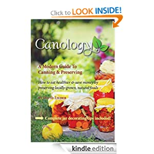 Canology - A Beginner's Guide To Canning & Preserving Locally-Grown Natural Foods