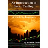 An Introduction to Forex Trading - A Guide for Beginnersby Matthew Driver