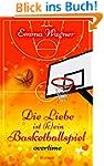 Die Liebe ist (k)ein Basketballspiel:...