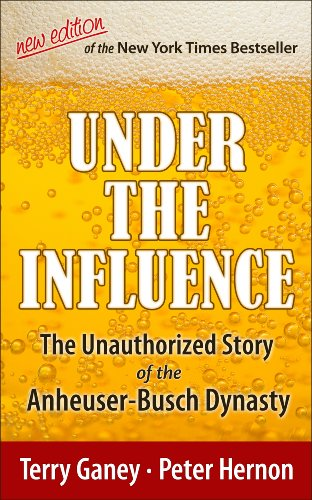 under-the-influence-new-edition-of-the-unauthorized-story-of-the-anheuser-busch-dynasty