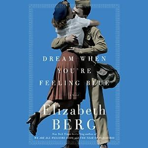 Dream When You're Feeling Blue: A Novel | [Elizabeth Berg]