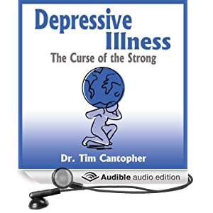 Depressive Illness: The Curse of the Strong (Unabridged)