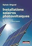 Installations solaires photovoltaïques: Dimensionnement - Installation et mise en oeuvre - Maintenance
