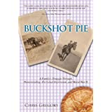 BUCKSHOT PIE, A Family's Struggle Through Homesteading, the Great Depression, and World War II ~ Chris Gregory