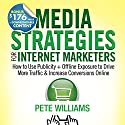 Media Strategies for Internet Marketers: How to Use Publicity + Offline Exposure to Drive More Traffic & Increase Conversions Online (       UNABRIDGED) by Pete Williams Narrated by Drew Birdseye