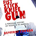 Fist Stick Knife Gun: A Personal History of Violence in America (       UNABRIDGED) by Geoffery Canada Narrated by Bill Quinn