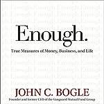 Enough: True Measures of Money, Business, and Life | John C. Bogle,John C. Bogle