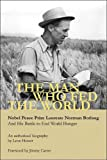 img - for The Man Who Fed the World: Nobel Peace Prize Laureate Norman Borlaug and His Battle to End World Hunger book / textbook / text book
