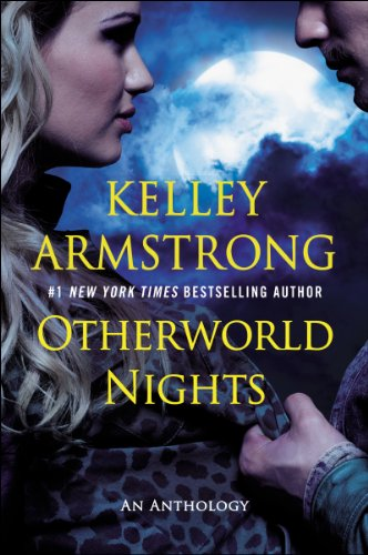 Kelley Armstrong - Otherworld Nights: An Anthology (An Otherworld Novel)