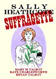 Sally Heathcoate: Suffragette