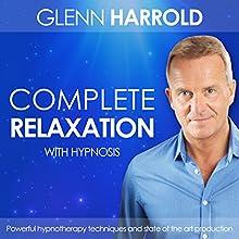 Complete Relaxation  by Glenn Harrold Narrated by Glenn Harrold