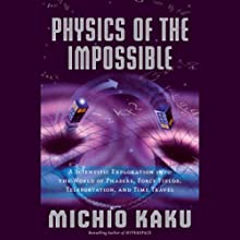 Physics of the Impossible: A Scientific Exploration (       UNABRIDGED) by Michio Kaku Narrated by Feodor Chin